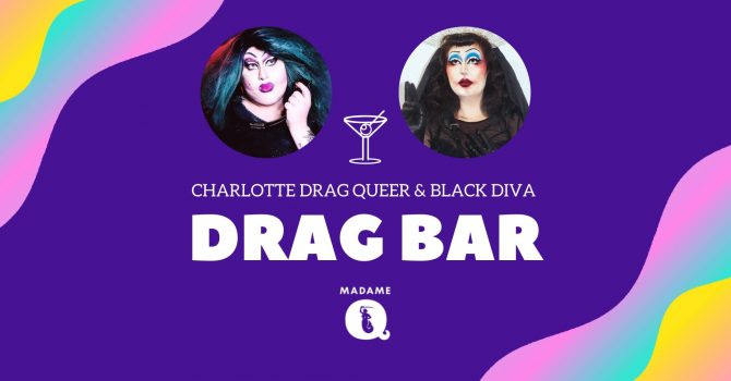 Drag Bar | Charlotte Drag Queer x Black Diva | Madame Q