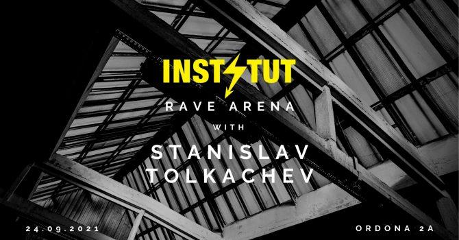 Instytut Rave Arena w/ Stanislav Tolkachev