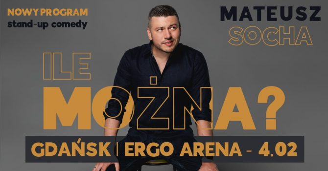 "Gdańsk/Sopot - ERGO ARENA! Mateusz Socha - ""Ile Można?"""