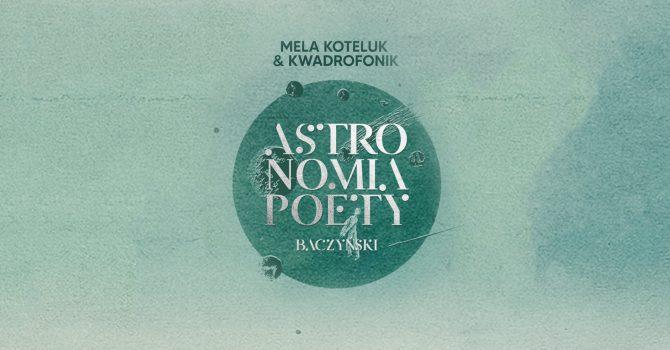 """Mela Koteluk & Kwadrofonik """"Astronomia poety. Baczyński""""-ICE Kraków"""