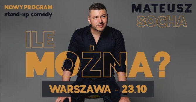 "II TERMIN! Warszawa - COS Torwar! Mateusz Socha - ""Ile Można?"""
