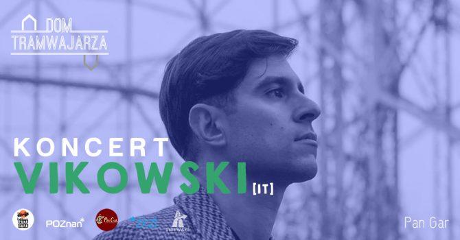 KONCERT: VIKOWSKI [IT] | Pan Gar | Wstęp wolny