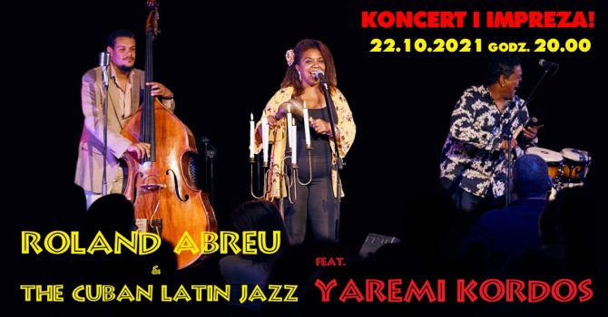 Roland Abreu & The Cuban Latin Jazz feat. Yaremi Kordos - koncert i impreza!