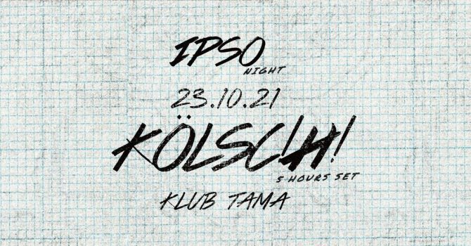 IPSO Night: Kölsch / 23.10.2021 / Poznań