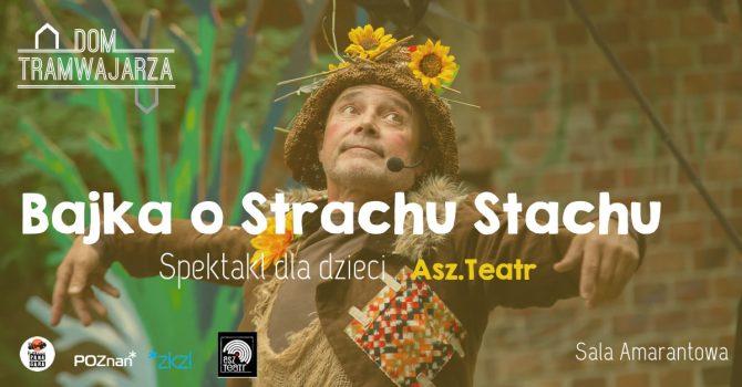 Asz.Teatr: Bajka o Strachu Stachu | Spektakl dla dzieci | Dom Tramwajarza