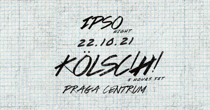 IPSO Night: Kölsch • 22.10.2021 • Warszawa