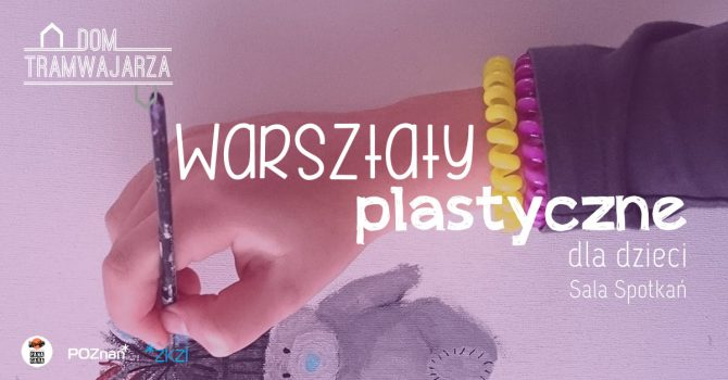 Warsztaty plastyczne dla dzieci | Dom Tramwajarza