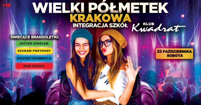 ★ Wielki Półmetek Szkół Krakowa ★ Klub Kwadrat ★ 16+