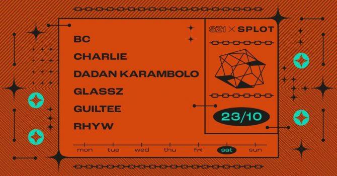 SZ1 X SPLOT: Charlie / Glassz / Guiltee / Rhyw // BC / Dadan Karambolo