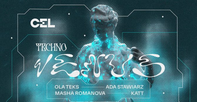 CEL x Techno Venus: Ola Teks, Ada Stawiarz, Masha Romanova, Katt