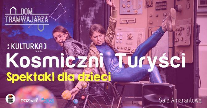 Kulturka: Kosmiczni Turyści | Spektakl dla dzieci | Dom Tramwajarza