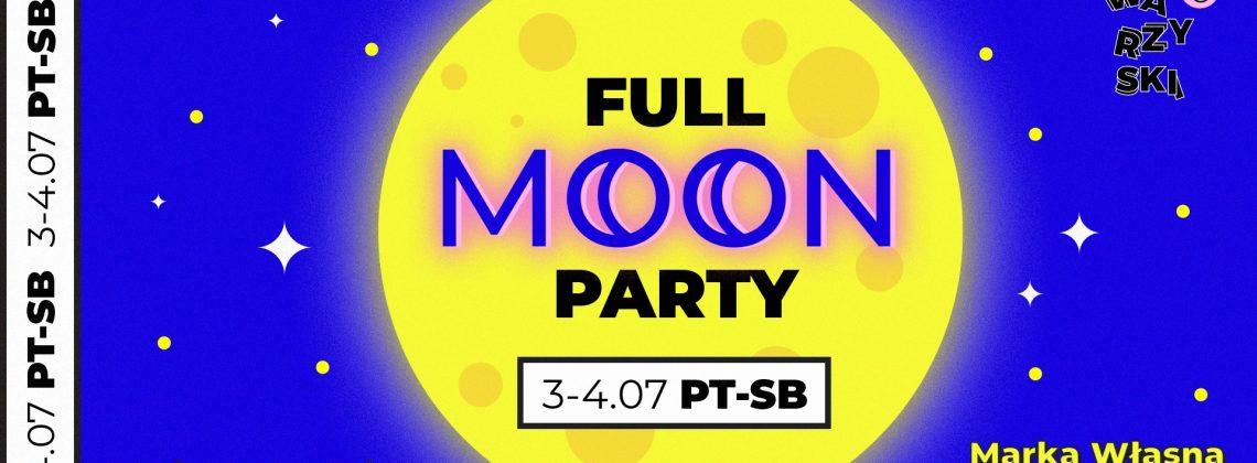 Full Moon PARTY / Weekend na Nocnym vol. 6