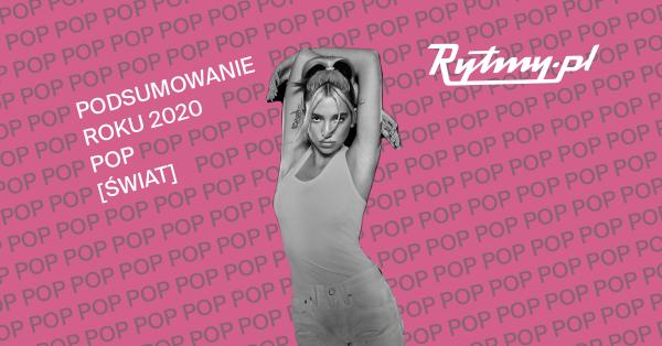 Podsumowanie roku 2020: POP [świat]. Poznajcie wybór redakcji Rytmy.pl i przedstawicieli branży muzycznej