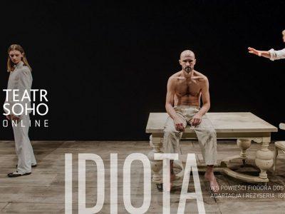 "Teatr Soho Online: ""Idiota"" reż. Igor Gorzkowski"
