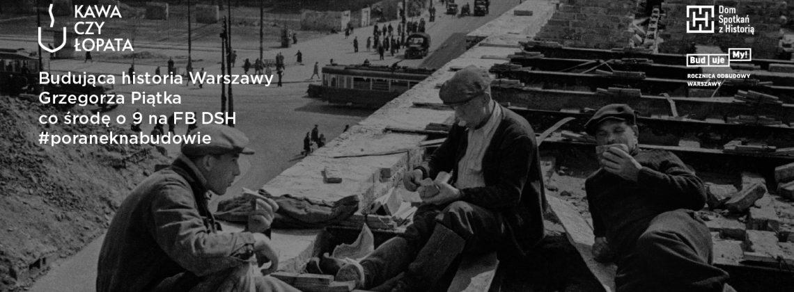 Kawa czy łopata? Budująca historia Warszawy Grzegorza Piątka