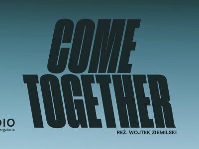 Come Together, reż Wojtek Ziemilski / Studio online