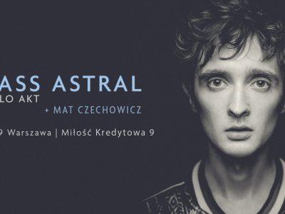 Bass Astral Solo Akt + Mat Czechowicz | 6.09 Warszawa