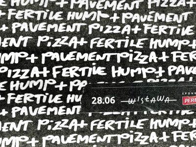 Fertile Hump + Pavement Pizza | 28.06 x Wisława