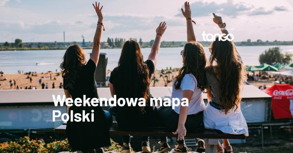 Weekendowa mapa Polski – zobacz, co się dzieje w mieście, w którym spędzasz weekend