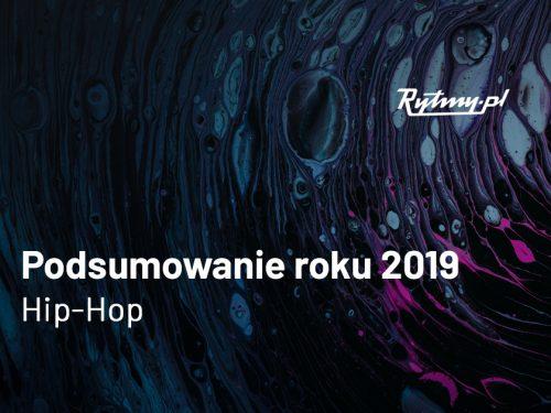 Hip-hop. Podsumowanie roku 2019. Poznajcie wybór redakcji