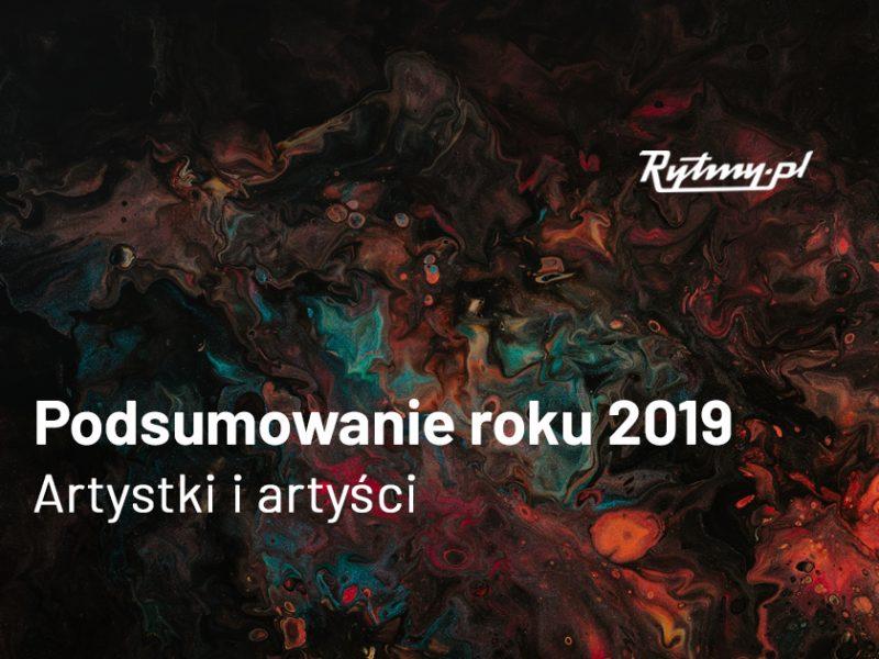 Podsumowanie roku 2019 – poznajcie wybór artystów i artystek