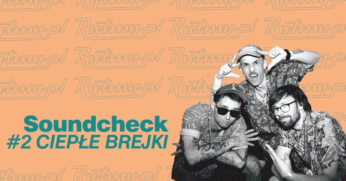 Soundcheck #2 – Ciepłe Brejki