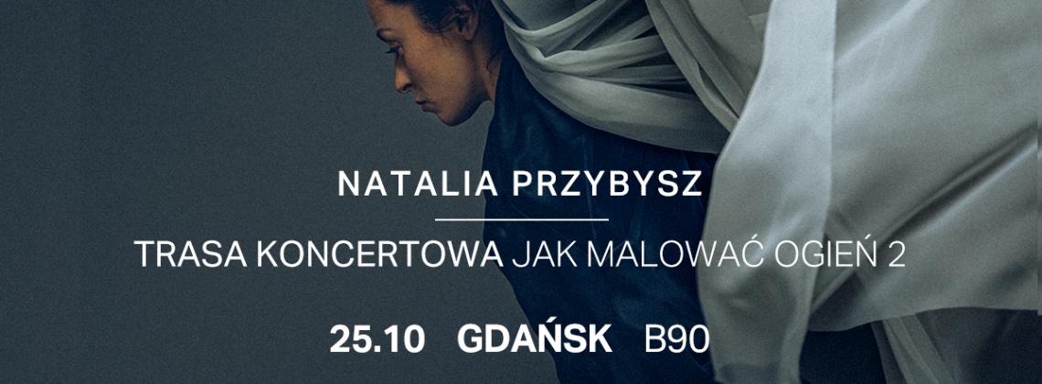 Natalia Przybysz – Trasa Jak Malować Ogień 2 | Gdańsk