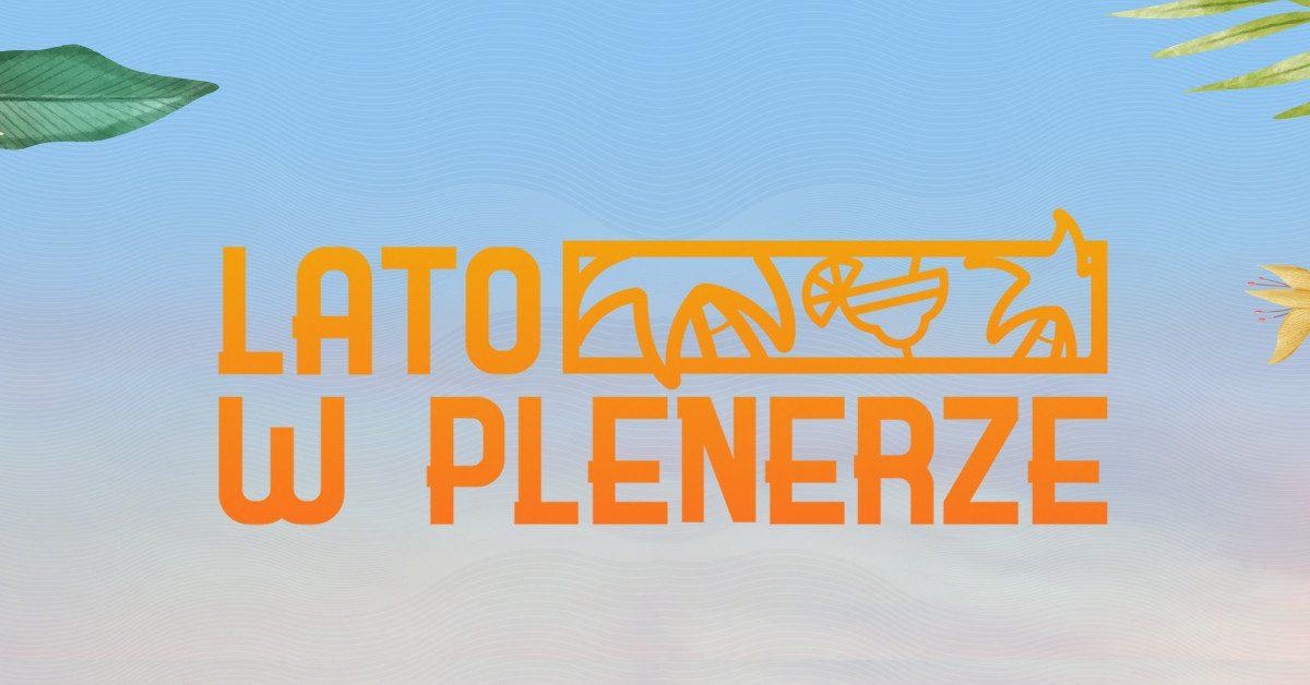 Lato w Plenerze – zobacz, kto wystąpi w ramach wakacyjnego festiwalu!