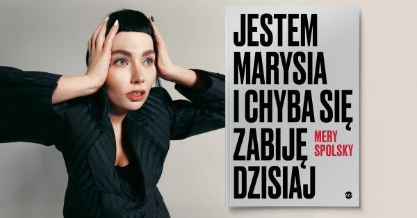 """Mery Spolsky napisała książkę """"Jestem Marysia i chyba się zabiję dzisiaj"""""""