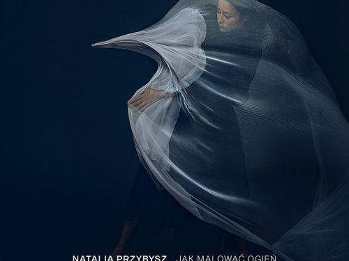 """Słuchamy w całości: Natalia Przybysz – """"Jak Malować Ogień"""""""