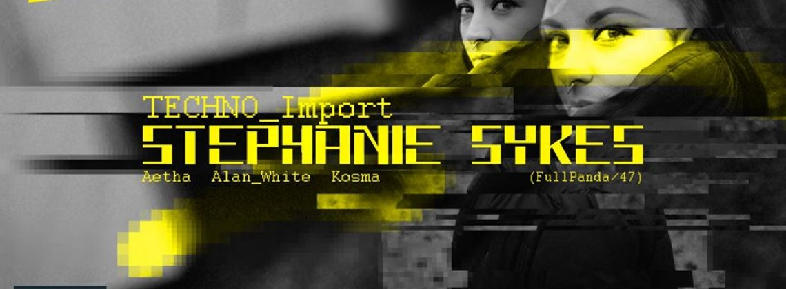 Techno_Import: Stephanie Sykes (47 / Fullpanda Rec. UK)